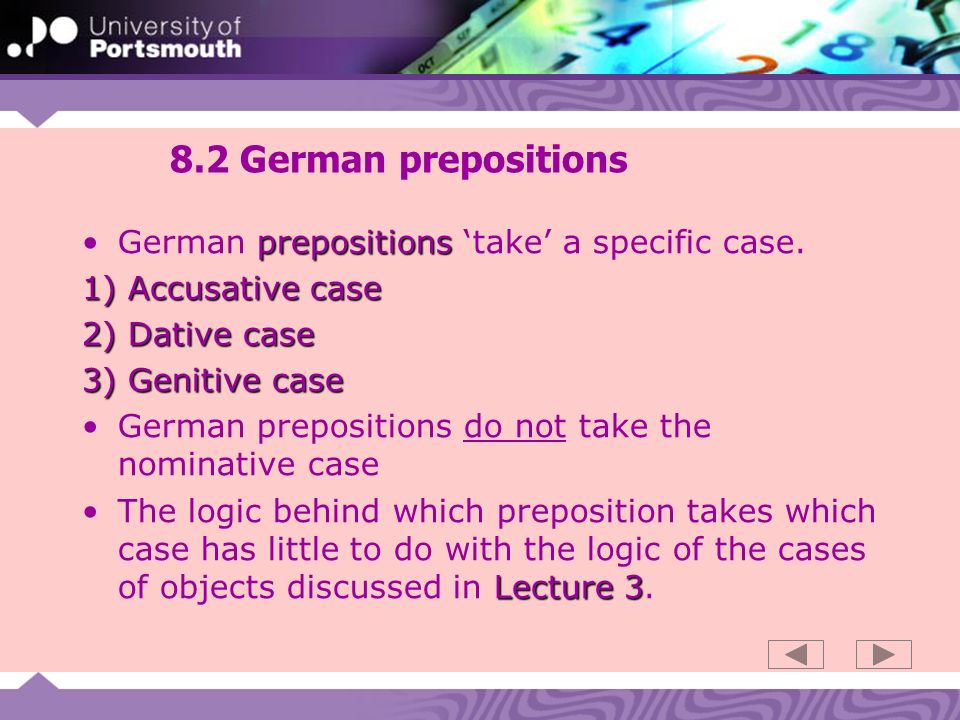 8.2 German prepositions prepositionsGerman prepositions take a specific case.