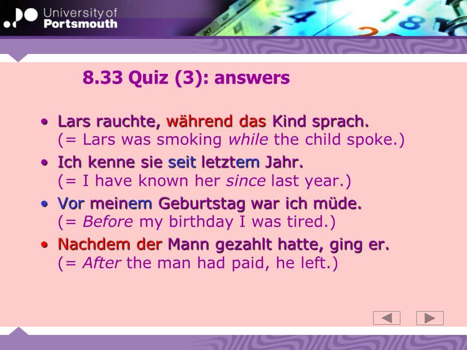 8.33 Quiz (3): answers Lars rauchte, während das Kind sprach.Lars rauchte, während das Kind sprach.