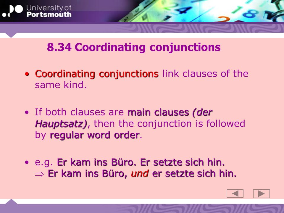 8.34 Coordinating conjunctions Coordinating conjunctionsCoordinating conjunctions link clauses of the same kind. main clauses (der Hauptsatz) regular
