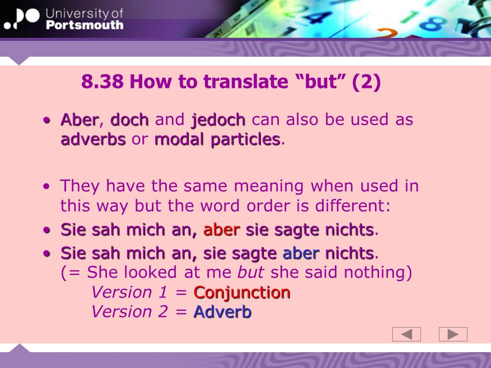 8.38 How to translate but (2) Aberdochjedoch adverbs modal particlesAber, doch and jedoch can also be used as adverbs or modal particles.