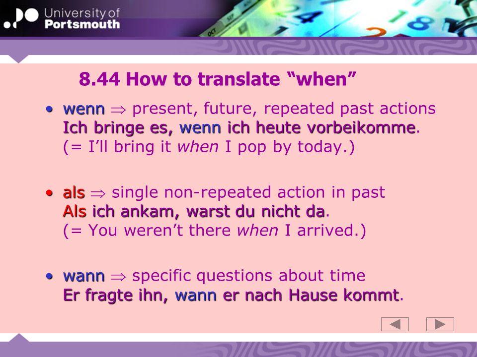 8.44 How to translate when wenn Ich bringe es, wenn ich heute vorbeikommewenn present, future, repeated past actions Ich bringe es, wenn ich heute vorbeikomme.