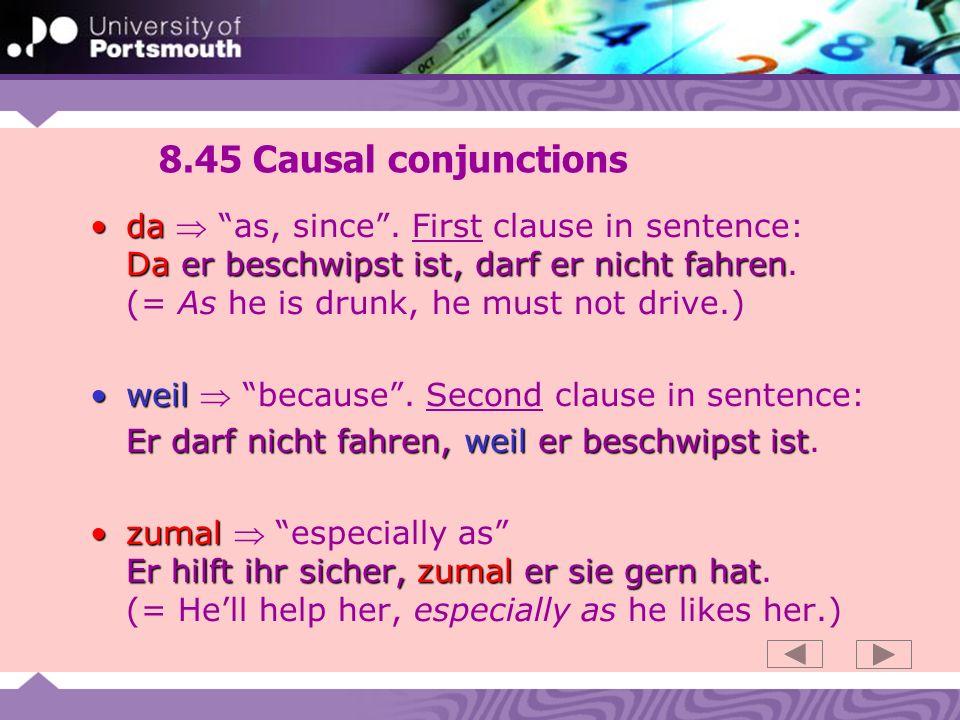 8.45 Causal conjunctions da Da er beschwipst ist, darf er nicht fahrenda as, since.