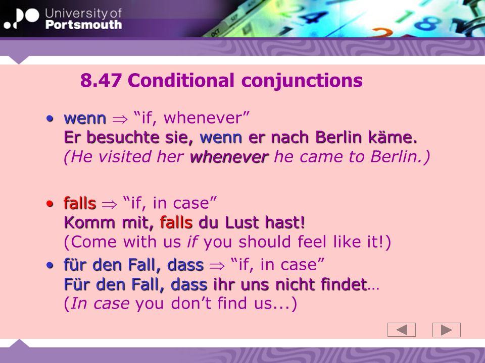 8.47 Conditional conjunctions wenn Er besuchte sie, wenn er nach Berlin käme.