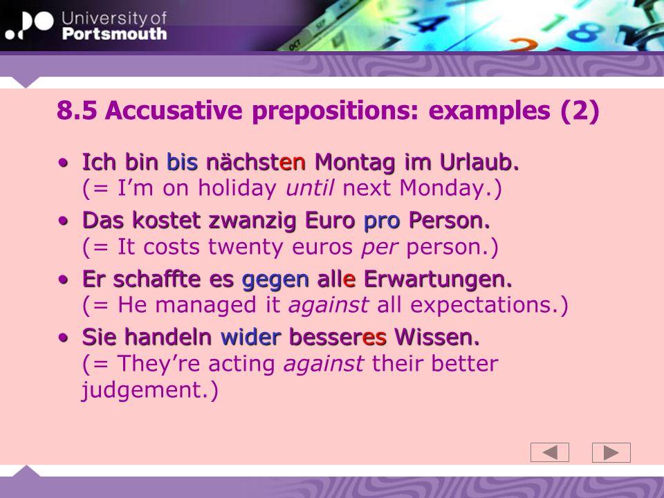 8.5 Accusative prepositions: examples (2) Ich bin bis nächsten Montag im Urlaub.Ich bin bis nächsten Montag im Urlaub.