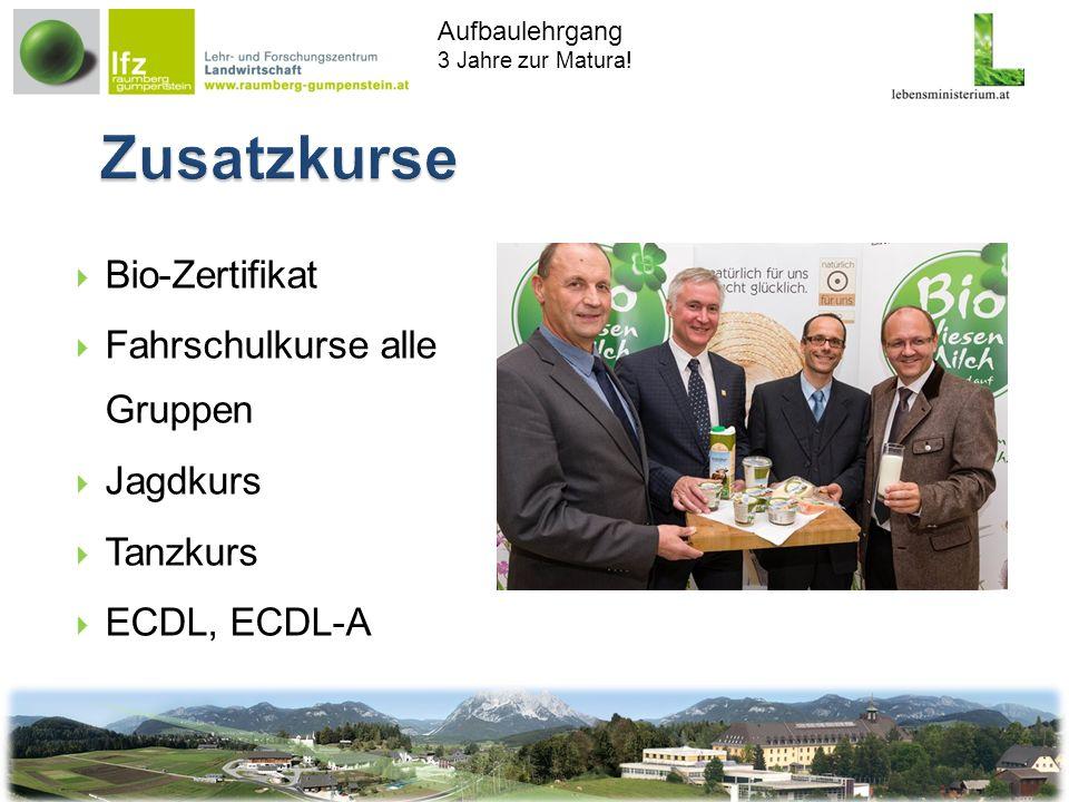 Aufbaulehrgang 3 Jahre zur Matura! Bio-Zertifikat Fahrschulkurse alle Gruppen Jagdkurs Tanzkurs ECDL, ECDL-A