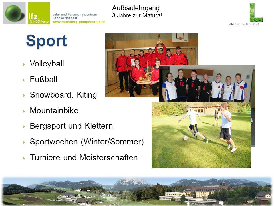 Aufbaulehrgang 3 Jahre zur Matura! Volleyball Fußball Snowboard, Kiting Mountainbike Bergsport und Klettern Sportwochen (Winter/Sommer) Turniere und M