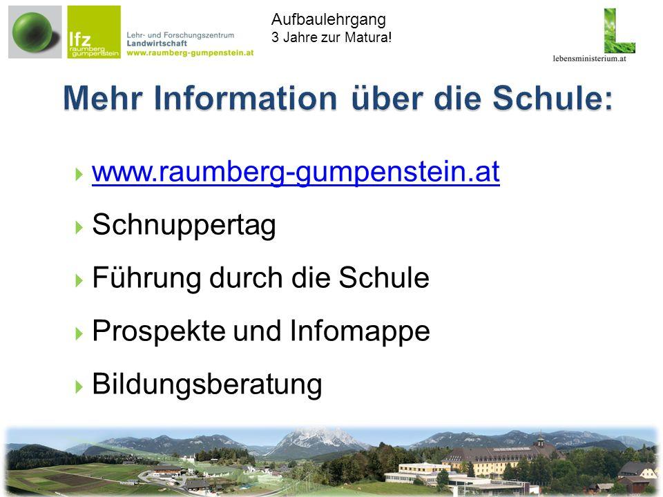 Aufbaulehrgang 3 Jahre zur Matura! www.raumberg-gumpenstein.at Schnuppertag Führung durch die Schule Prospekte und Infomappe Bildungsberatung