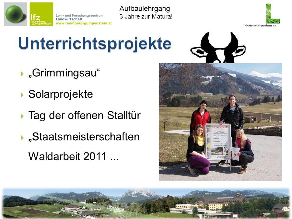 Aufbaulehrgang 3 Jahre zur Matura! Grimmingsau Solarprojekte Tag der offenen Stalltür Staatsmeisterschaften Waldarbeit 2011...