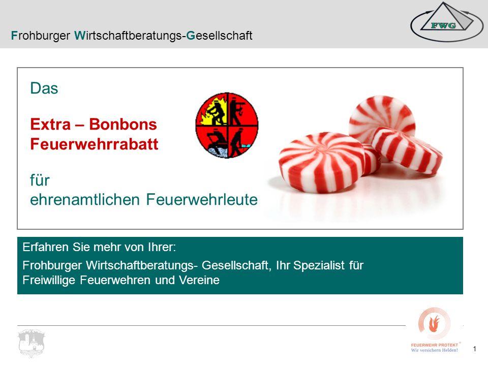 Frohburger Wirtschaftberatungs-Gesellschaft 22 Das ideale Instrument für eine dauerhafte Bindung und Gewinnung sowie als Anerkennung von Leistungen der ehrenamtlichen Kameraden und Kameradinnen.