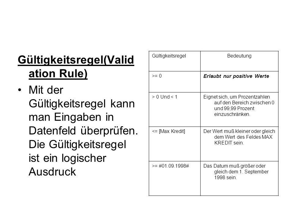 Gültigkeitsregel(Valid ation Rule) Mit der Gültigkeitsregel kann man Eingaben in Datenfeld überprüfen.