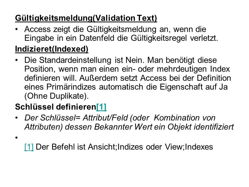 Gültigkeitsmeldung(Validation Text) Access zeigt die Gültigkeitsmeldung an, wenn die Eingabe in ein Datenfeld die Gültigkeitsregel verletzt.