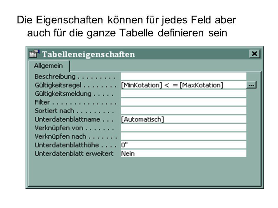 Die Eigenschaften können für jedes Feld aber auch für die ganze Tabelle definieren sein