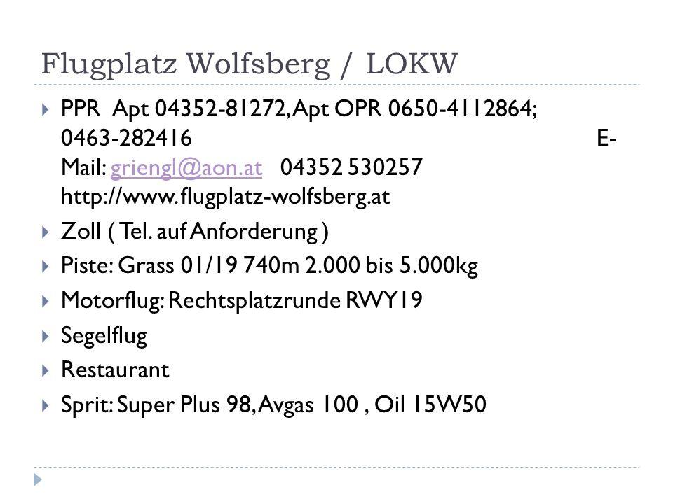 Flugplatz Wolfsberg / LOKW PPR Apt 04352-81272, Apt OPR 0650-4112864; 0463-282416 E- Mail: griengl@aon.at 04352 530257 http://www.