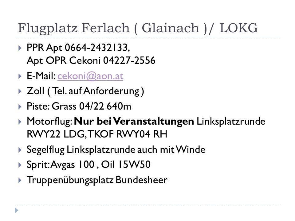 Flugplatz Ferlach ( Glainach )/ LOKG PPR Apt 0664-2432133, Apt OPR Cekoni 04227-2556 E-Mail: cekoni@aon.atcekoni@aon.at Zoll ( Tel.