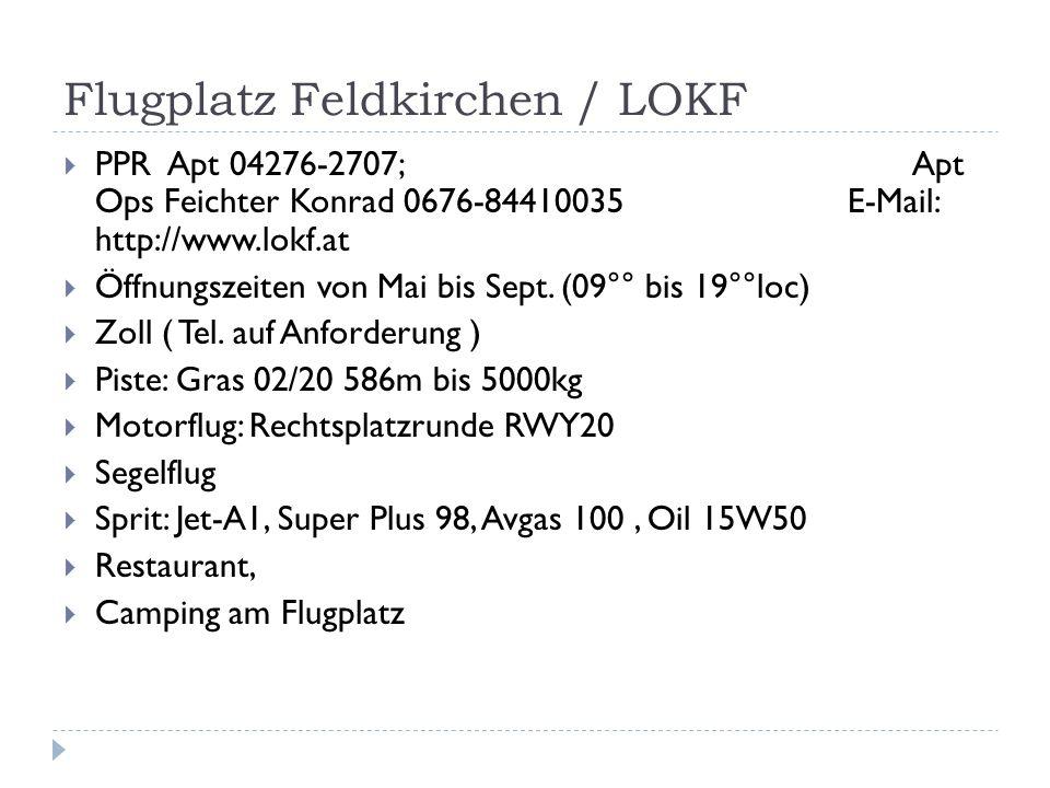 Flugplatz Feldkirchen / LOKF PPR Apt 04276-2707; Apt Ops Feichter Konrad 0676-84410035 E-Mail: http://www.lokf.at Öffnungszeiten von Mai bis Sept.