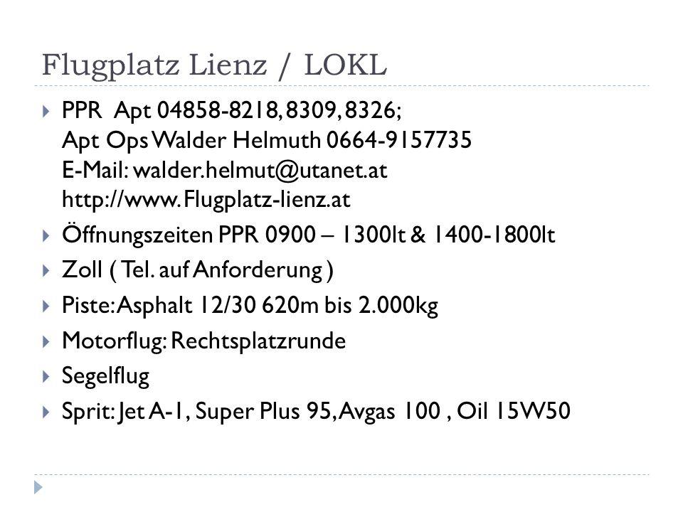 Flugplatz Lienz / LOKL PPR Apt 04858-8218, 8309, 8326; Apt Ops Walder Helmuth 0664-9157735 E-Mail: walder.helmut@utanet.at http://www.