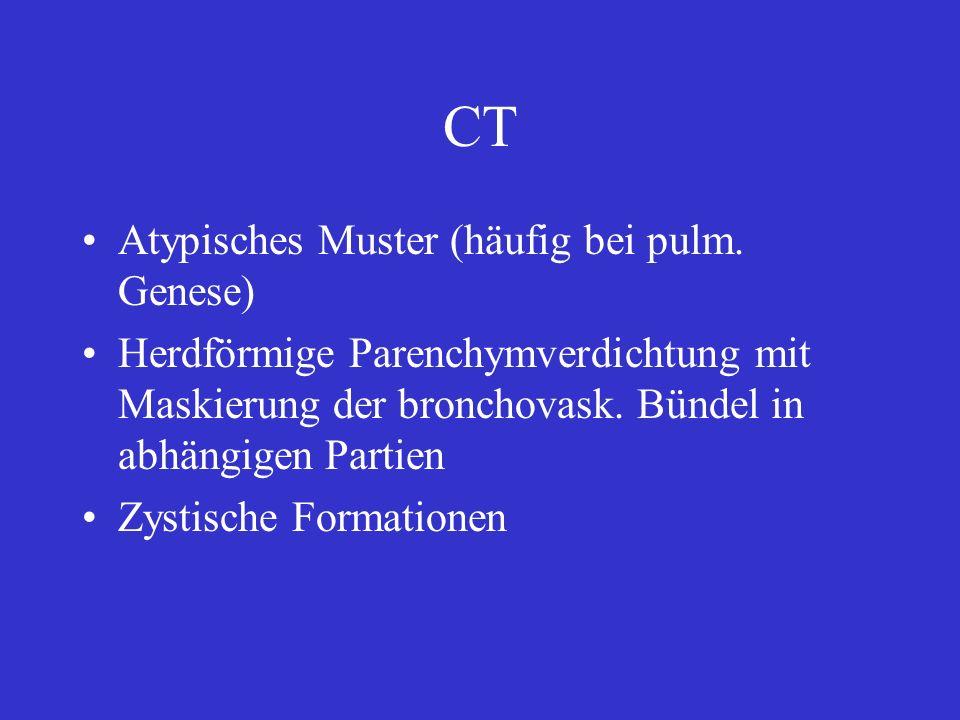CT Atypisches Muster (häufig bei pulm. Genese) Herdförmige Parenchymverdichtung mit Maskierung der bronchovask. Bündel in abhängigen Partien Zystische