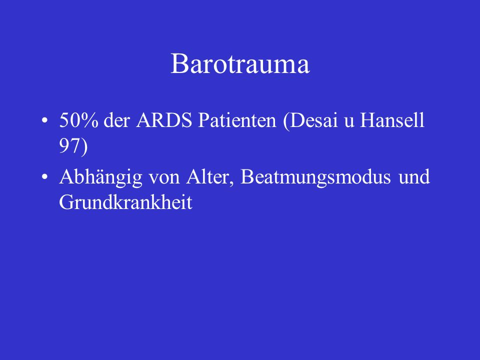 Barotrauma 50% der ARDS Patienten (Desai u Hansell 97) Abhängig von Alter, Beatmungsmodus und Grundkrankheit