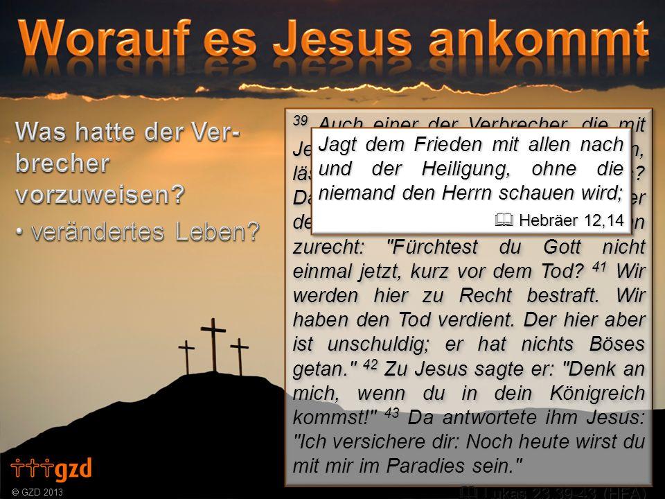 GZD 2013 39 Auch einer der Verbrecher, die mit Jesus gekreuzigt worden waren, lästerte: Bist du nun der Christus.