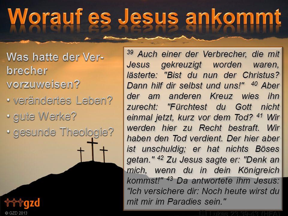 GZD 2013 39 Auch einer der Verbrecher, die mit Jesus gekreuzigt worden waren, lästerte: