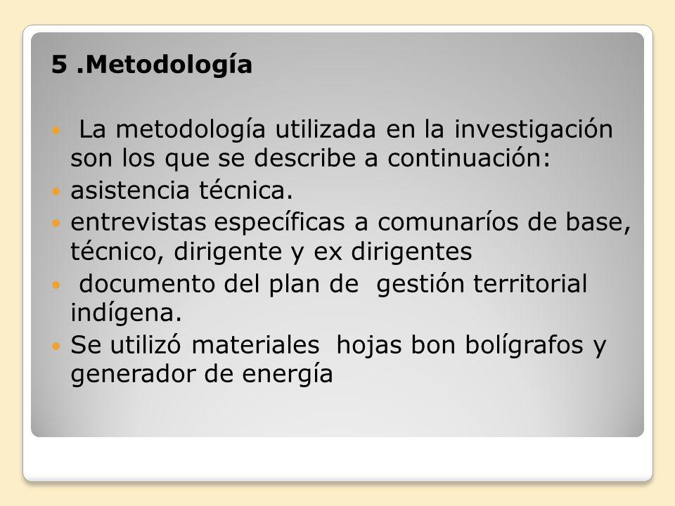 5.Metodología La metodología utilizada en la investigación son los que se describe a continuación: asistencia técnica. entrevistas específicas a comun