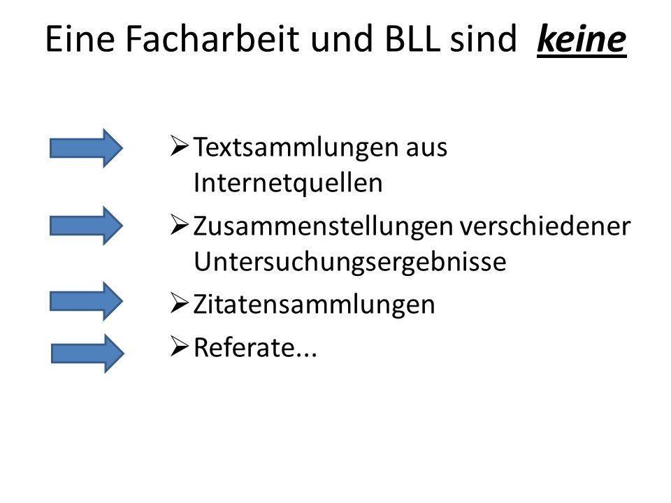 Eine Facharbeit und BLL sind keine Textsammlungen aus Internetquellen Zusammenstellungen verschiedener Untersuchungsergebnisse Zitatensammlungen Referate...
