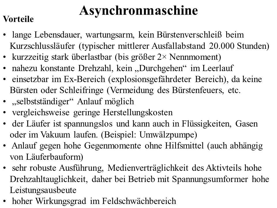Asynchronmaschine Vorteile lange Lebensdauer, wartungsarm, kein Bürstenverschleiß beim Kurzschlussläufer (typischer mittlerer Ausfallabstand 20.000 St