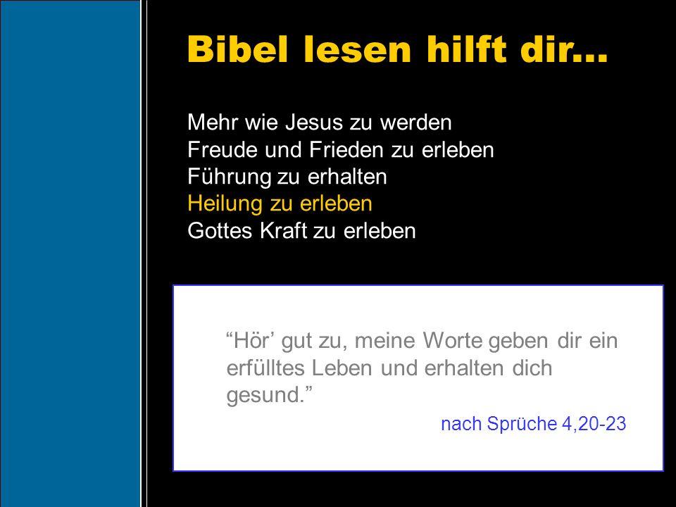 Bibel lesen hilft dir... Hör gut zu, meine Worte geben dir ein erfülltes Leben und erhalten dich gesund. nach Sprüche 4,20-23 Mehr wie Jesus zu werden
