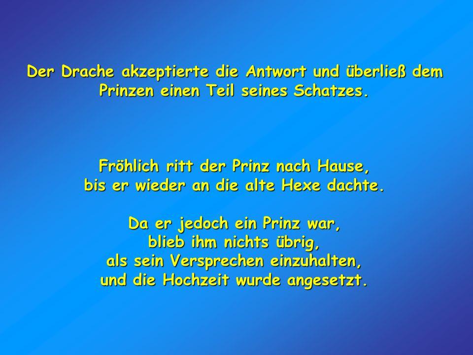 Der Drache akzeptierte die Antwort und überließ dem Prinzen einen Teil seines Schatzes.