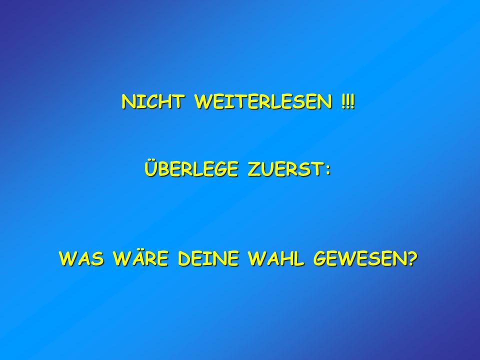 NICHT WEITERLESEN !!! ÜBERLEGE ZUERST: WAS WÄRE DEINE WAHL GEWESEN