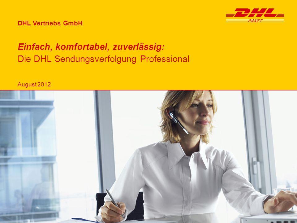 DHL Vertriebs GmbH Einfach, komfortabel, zuverlässig: Die DHL Sendungsverfolgung Professional August 2012