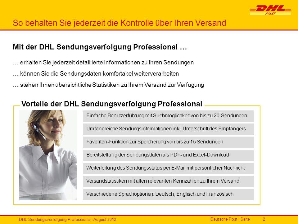 Deutsche Post | Seite DHL Sendungsverfolgung Professional | August 2012 2 Mit der DHL Sendungsverfolgung Professional … … erhalten Sie jederzeit detai
