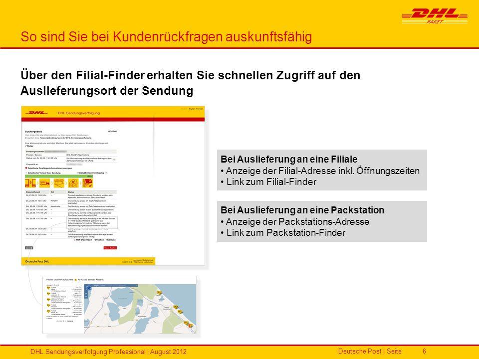 Deutsche Post | Seite DHL Sendungsverfolgung Professional | August 2012 6 So sind Sie bei Kundenrückfragen auskunftsfähig Über den Filial-Finder erhal