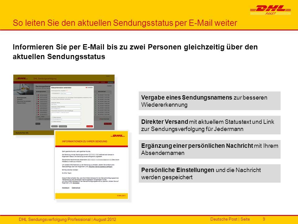 Deutsche Post | Seite DHL Sendungsverfolgung Professional | August 2012 9 So leiten Sie den aktuellen Sendungsstatus per E-Mail weiter Vergabe eines S
