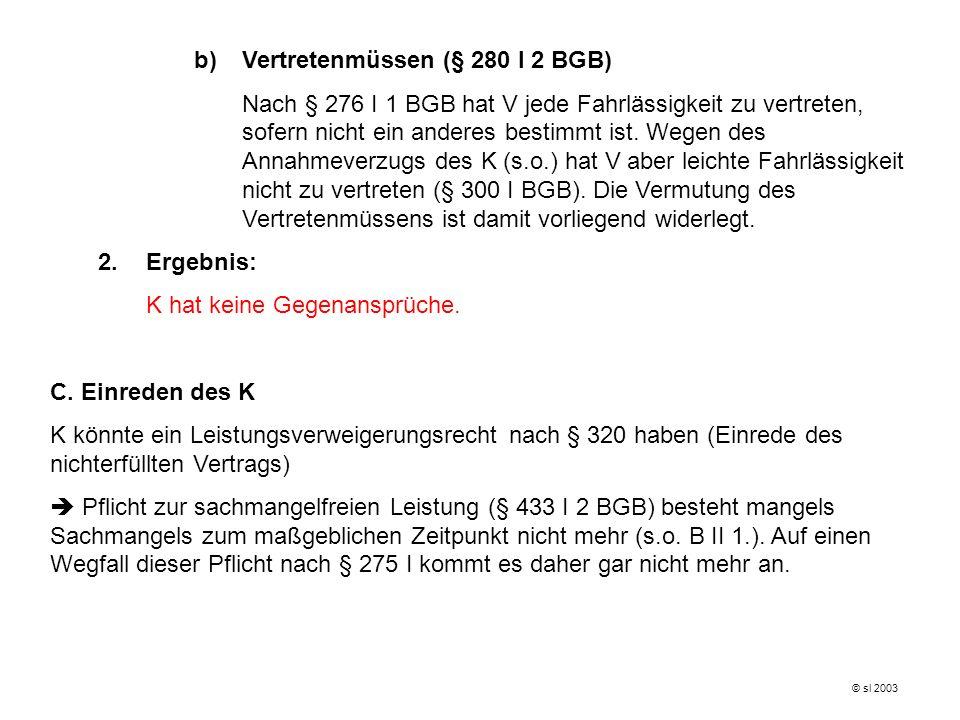 b)Vertretenmüssen (§ 280 I 2 BGB) Nach § 276 I 1 BGB hat V jede Fahrlässigkeit zu vertreten, sofern nicht ein anderes bestimmt ist. Wegen des Annahmev