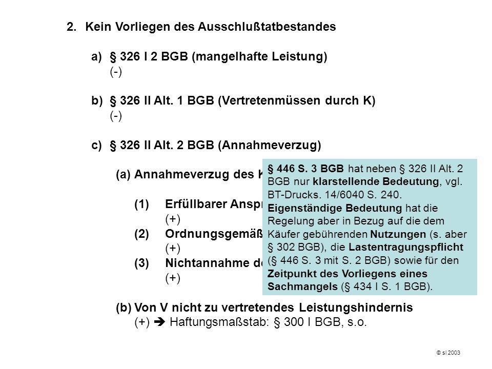 2.Kein Vorliegen des Ausschlußtatbestandes a)§ 326 I 2 BGB (mangelhafte Leistung) (-) b)§ 326 II Alt. 1 BGB (Vertretenmüssen durch K) (-) c)§ 326 II A