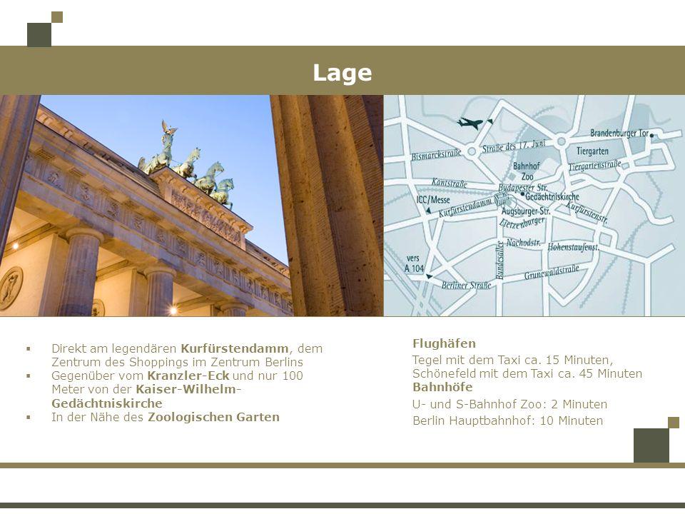 Lage Direkt am legendären Kurfürstendamm, dem Zentrum des Shoppings im Zentrum Berlins Gegenüber vom Kranzler-Eck und nur 100 Meter von der Kaiser-Wilhelm- Gedächtniskirche In der Nähe des Zoologischen Garten Flughäfen Tegel mit dem Taxi ca.