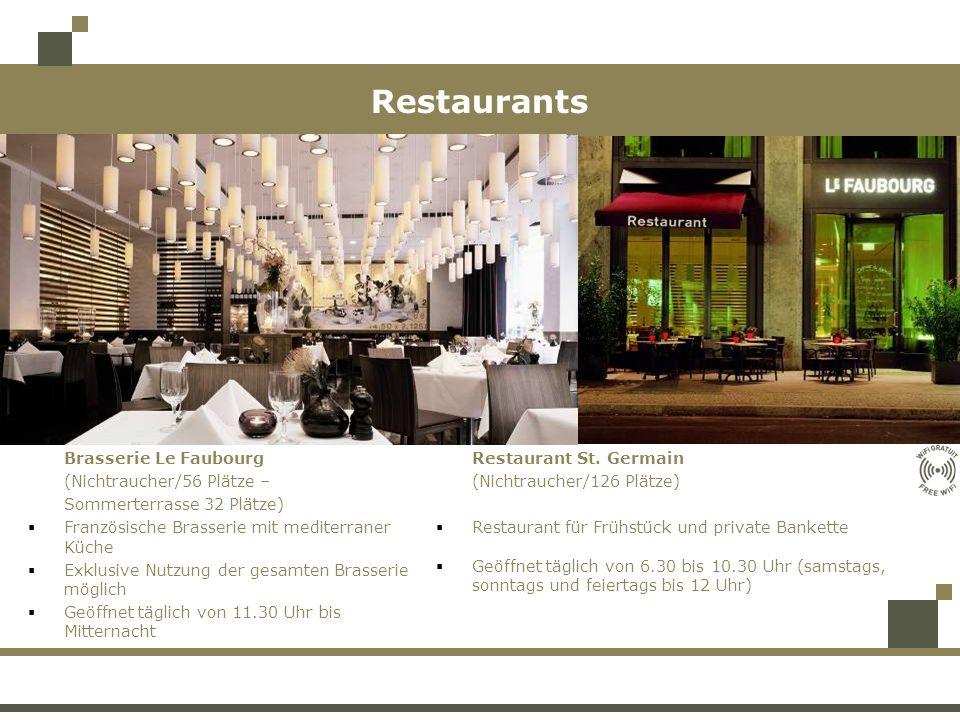 Restaurants Brasserie Le Faubourg (Nichtraucher/56 Plätze – Sommerterrasse 32 Plätze) Französische Brasserie mit mediterraner Küche Exklusive Nutzung der gesamten Brasserie möglich Geöffnet täglich von 11.30 Uhr bis Mitternacht Restaurant St.