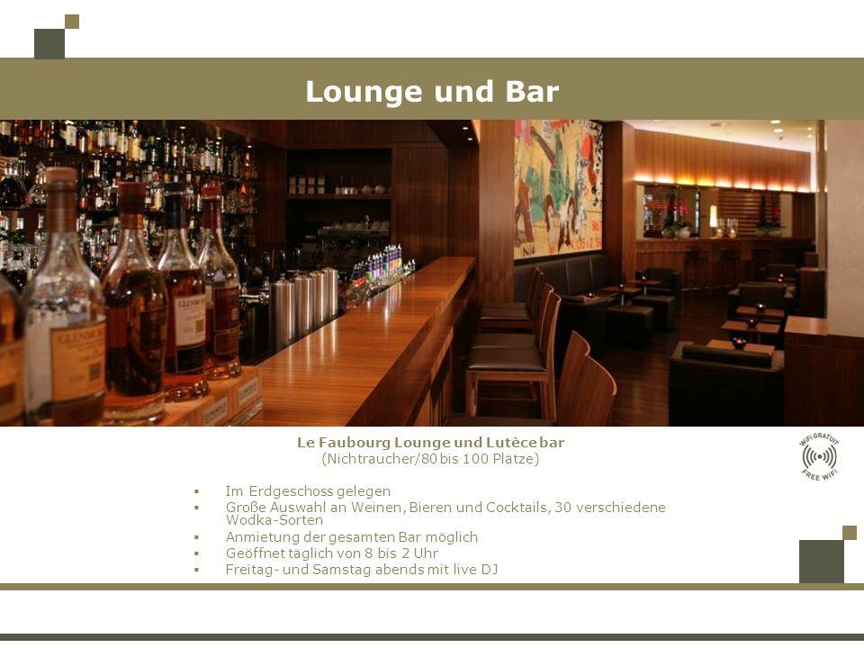 Lounge und Bar Le Faubourg Lounge und Lutèce bar (Nichtraucher/80 bis 100 Plätze) Im Erdgeschoss gelegen Große Auswahl an Weinen, Bieren und Cocktails, 30 verschiedene Wodka-Sorten Anmietung der gesamten Bar möglich Geöffnet täglich von 8 bis 2 Uhr Freitag- und Samstag abends mit live DJ
