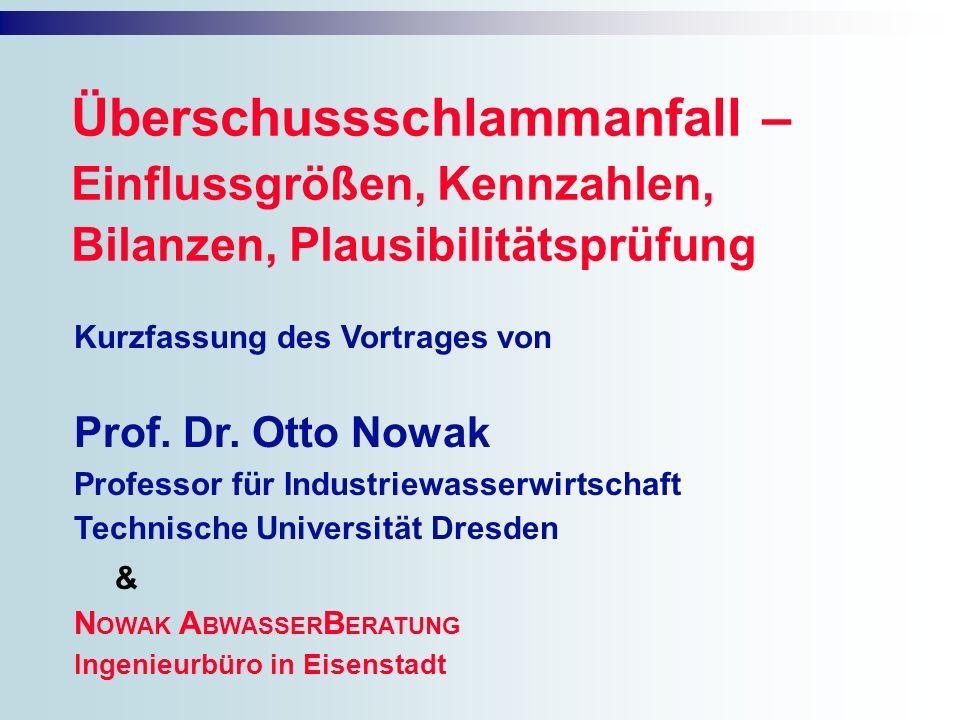Überschussschlammanfall – Einflussgrößen, Kennzahlen, Bilanzen, Plausibilitätsprüfung Kurzfassung des Vortrages von Prof. Dr. Otto Nowak Professor für