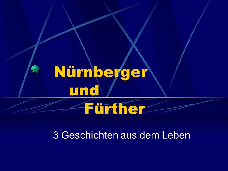 Nürnberger und Fürther 3 Geschichten aus dem Leben