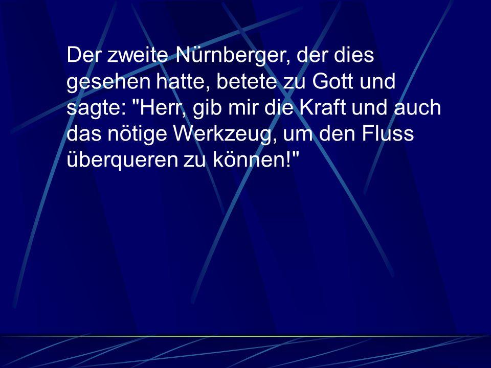 Der zweite Nürnberger, der dies gesehen hatte, betete zu Gott und sagte: