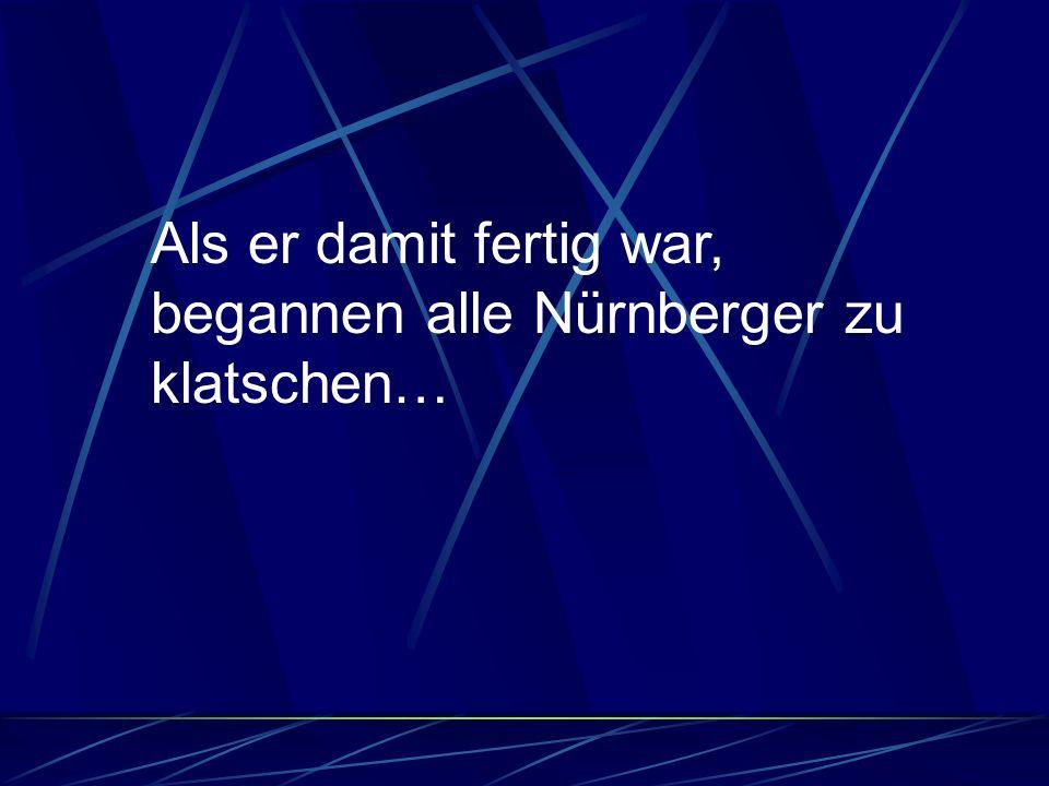 Der zweite Nürnberger, der dies gesehen hatte, betete zu Gott und sagte: Herr, gib mir die Kraft und auch das nötige Werkzeug, um den Fluss überqueren zu können!