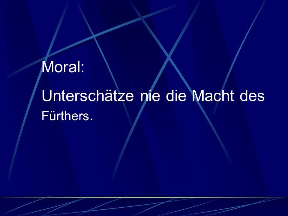 Moral: Unterschätze nie die Macht des Fürthers.