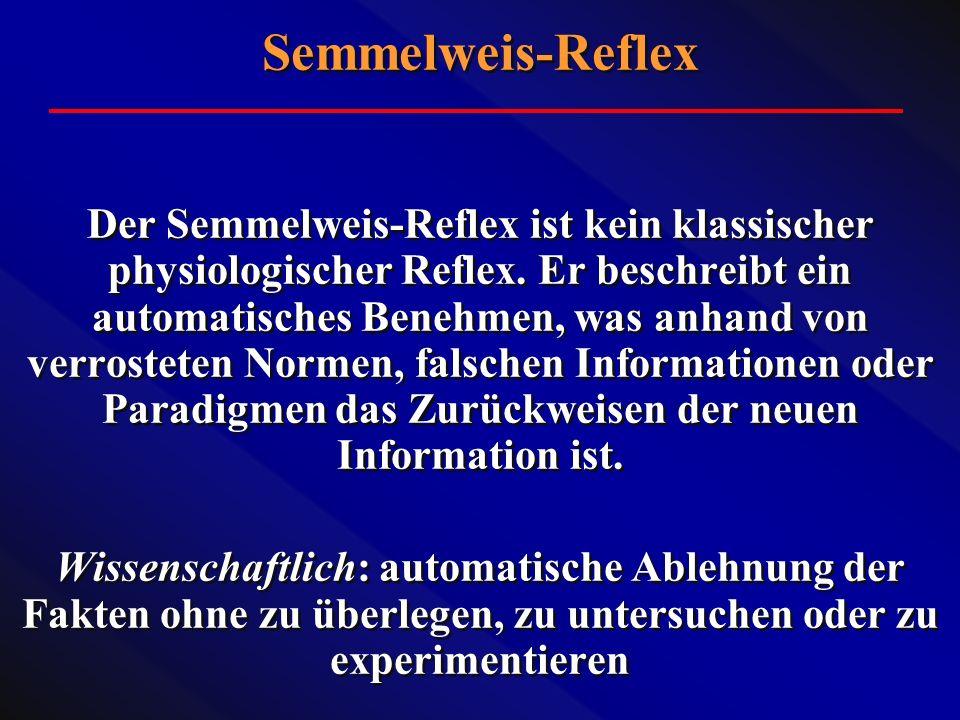 Der Semmelweis-Reflex ist kein klassischer physiologischer Reflex. Er beschreibt ein automatisches Benehmen, was anhand von verrosteten Normen, falsch
