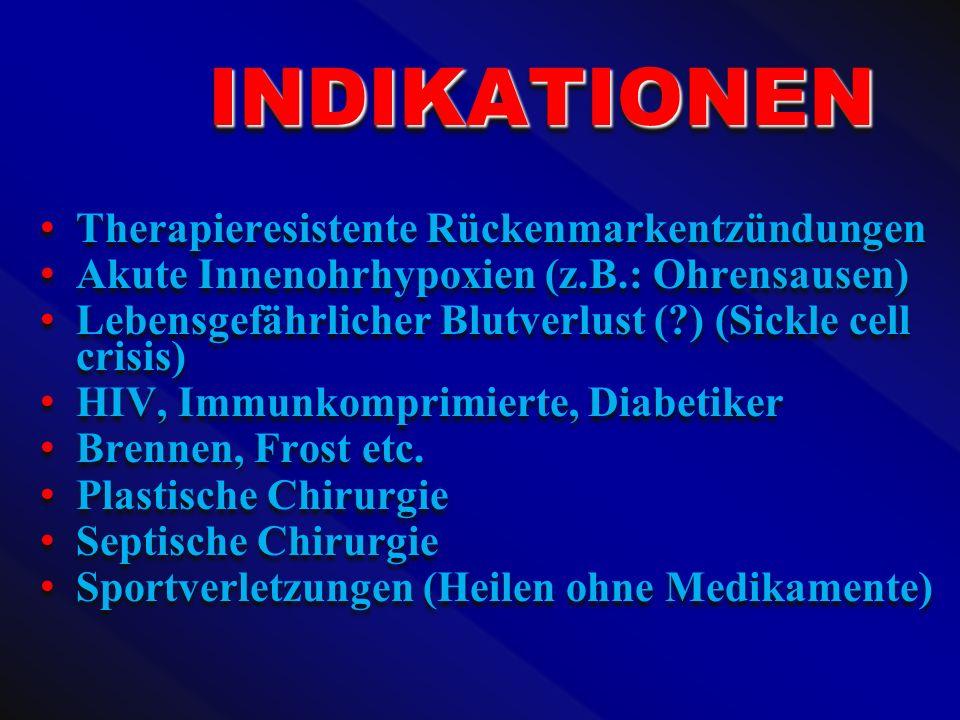 INDIKATIONEN INDIKATIONEN Therapieresistente Rückenmarkentzündungen Akute Innenohrhypoxien (z.B.: Ohrensausen) Lebensgefährlicher Blutverlust (?) (Sic