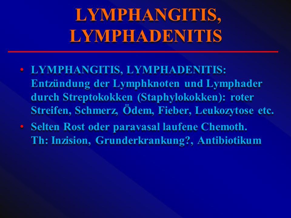 LYMPHANGITIS, LYMPHADENITIS: Entzündung der Lymphknoten und Lymphader durch Streptokokken (Staphylokokken): roter Streifen, Schmerz, Ödem, Fieber, Leu