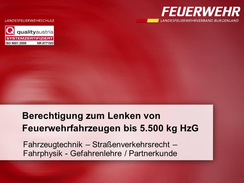 Berechtigung zum Lenken von Feuerwehrfahrzeugen bis 5.500 kg HzG Fahrzeugtechnik – Straßenverkehrsrecht – Fahrphysik - Gefahrenlehre / Partnerkunde