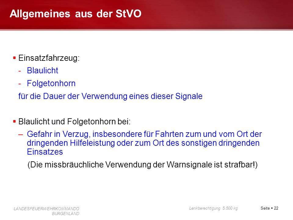 Seite 22 Lenkberechtigung 5.500 kg LANDESFEUERWEHRKOMMANDO BURGENLAND Allgemeines aus der StVO Einsatzfahrzeug: -Blaulicht -Folgetonhorn für die Dauer