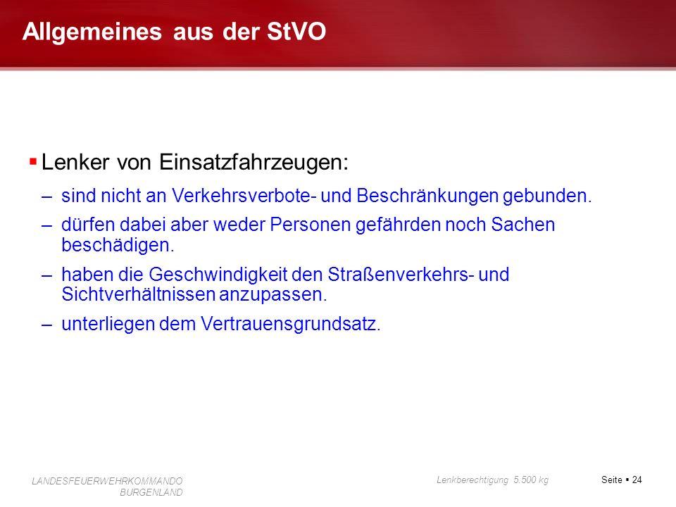 Seite 24 Lenkberechtigung 5.500 kg LANDESFEUERWEHRKOMMANDO BURGENLAND Allgemeines aus der StVO Lenker von Einsatzfahrzeugen: –sind nicht an Verkehrsve